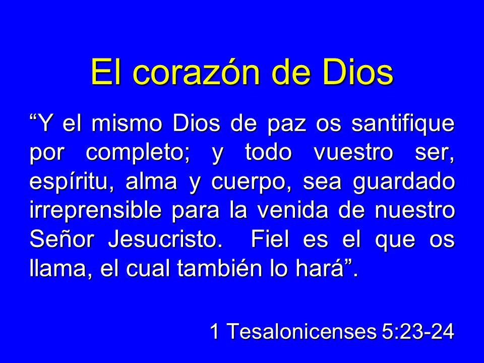 El corazón de Dios Y el mismo Dios de paz os santifique por completo; y todo vuestro ser, espíritu, alma y cuerpo, sea guardado irreprensible para la