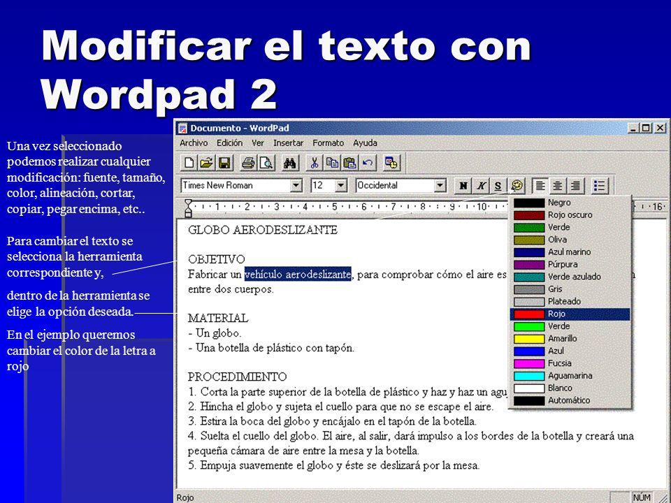 Modificar el texto con Wordpad 2 Una vez seleccionado podemos realizar cualquier modificación: fuente, tamaño, color, alineación, cortar, copiar, pega