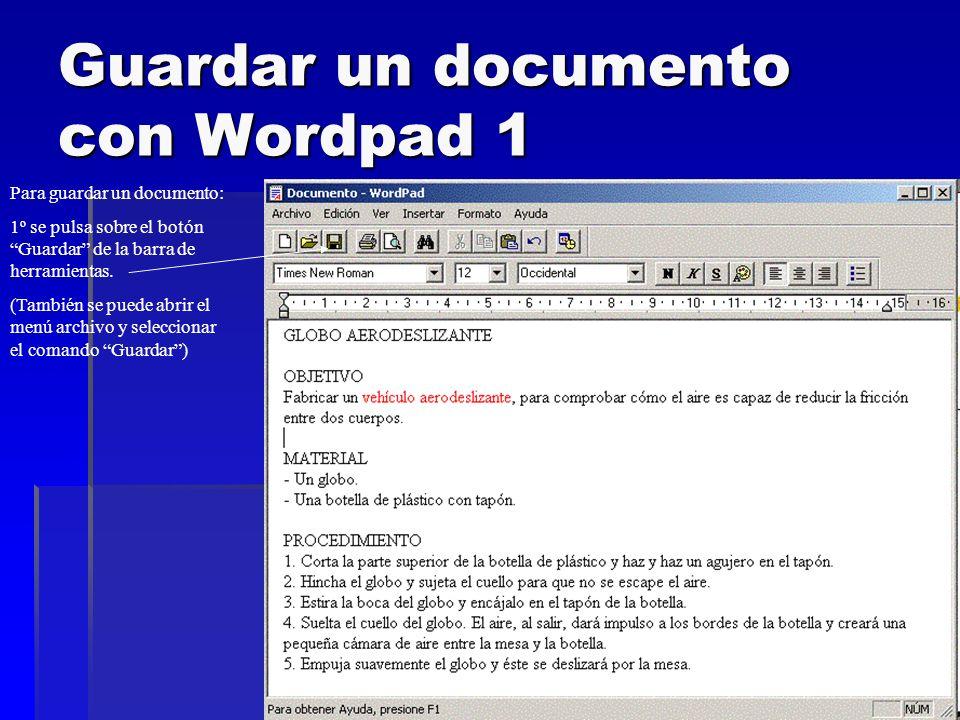Guardar un documento con Wordpad 1 Para guardar un documento: 1º se pulsa sobre el botón Guardar de la barra de herramientas. (También se puede abrir