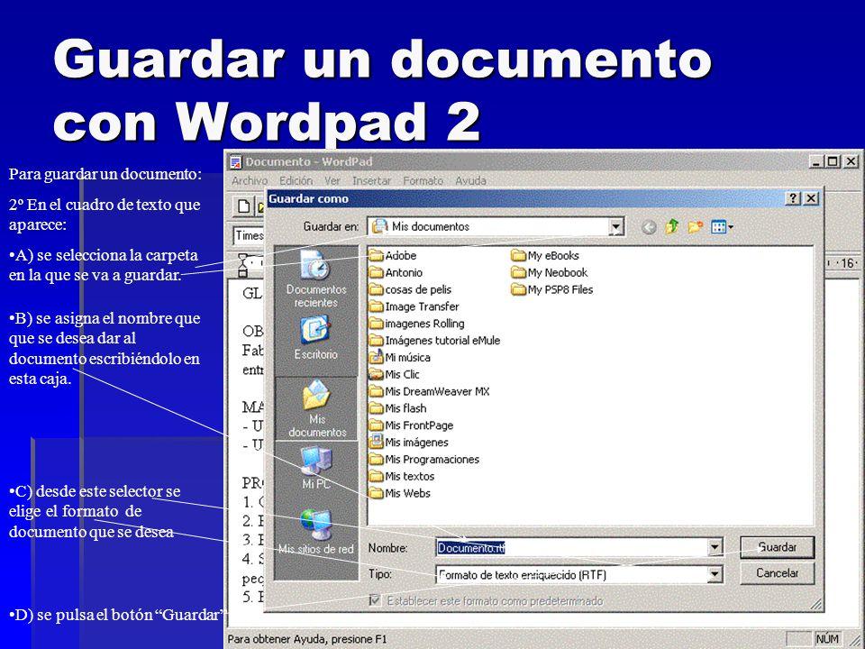 Guardar un documento con Wordpad 2 Para guardar un documento: 2º En el cuadro de texto que aparece: A) se selecciona la carpeta en la que se va a guar