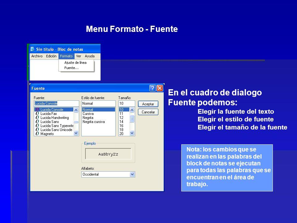Menu Formato - Fuente En el cuadro de dialogo Fuente podemos: Elegir la fuente del texto Elegir el estilo de fuente Elegir el tamaño de la fuente Nota