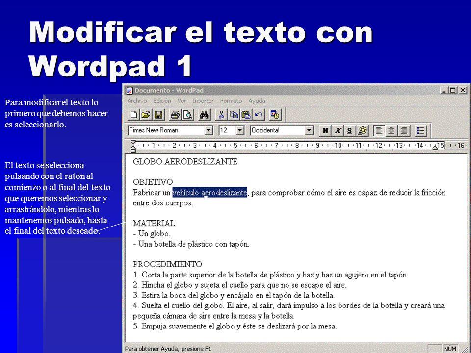 Modificar el texto con Wordpad 1 Para modificar el texto lo primero que debemos hacer es seleccionarlo. El texto se selecciona pulsando con el ratón a