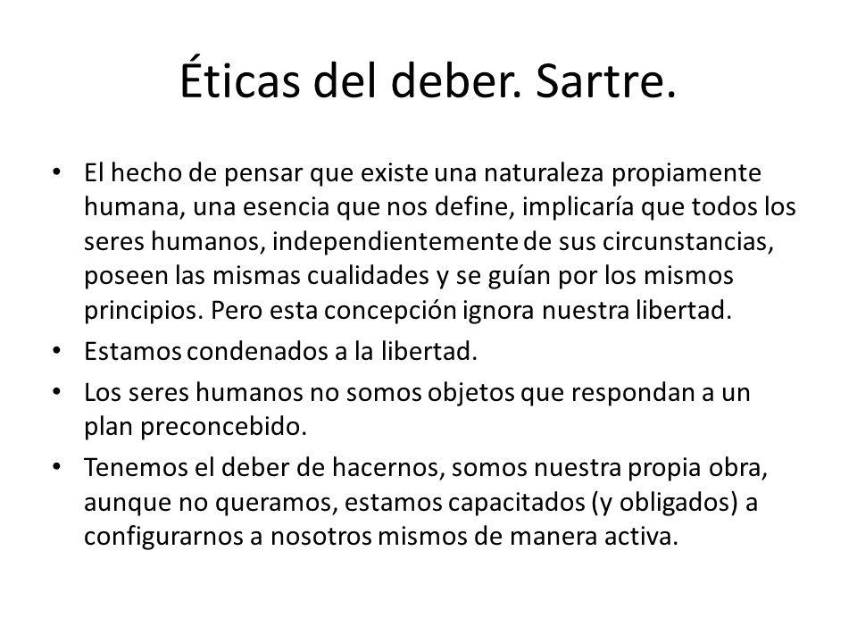 Éticas del deber. Sartre. El hecho de pensar que existe una naturaleza propiamente humana, una esencia que nos define, implicaría que todos los seres