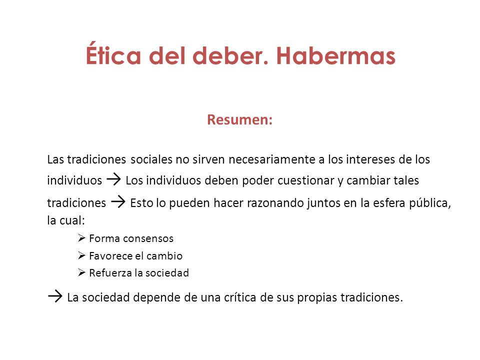 Ética del deber. Habermas Resumen: Las tradiciones sociales no sirven necesariamente a los intereses de los individuos Los individuos deben poder cues