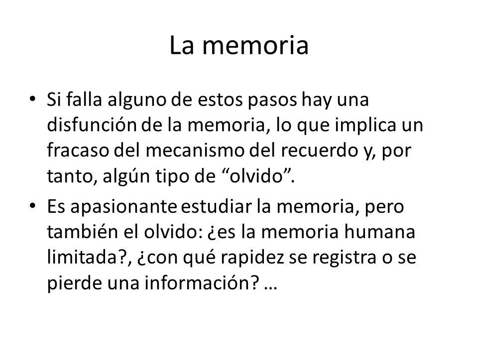 La memoria Si falla alguno de estos pasos hay una disfunción de la memoria, lo que implica un fracaso del mecanismo del recuerdo y, por tanto, algún t