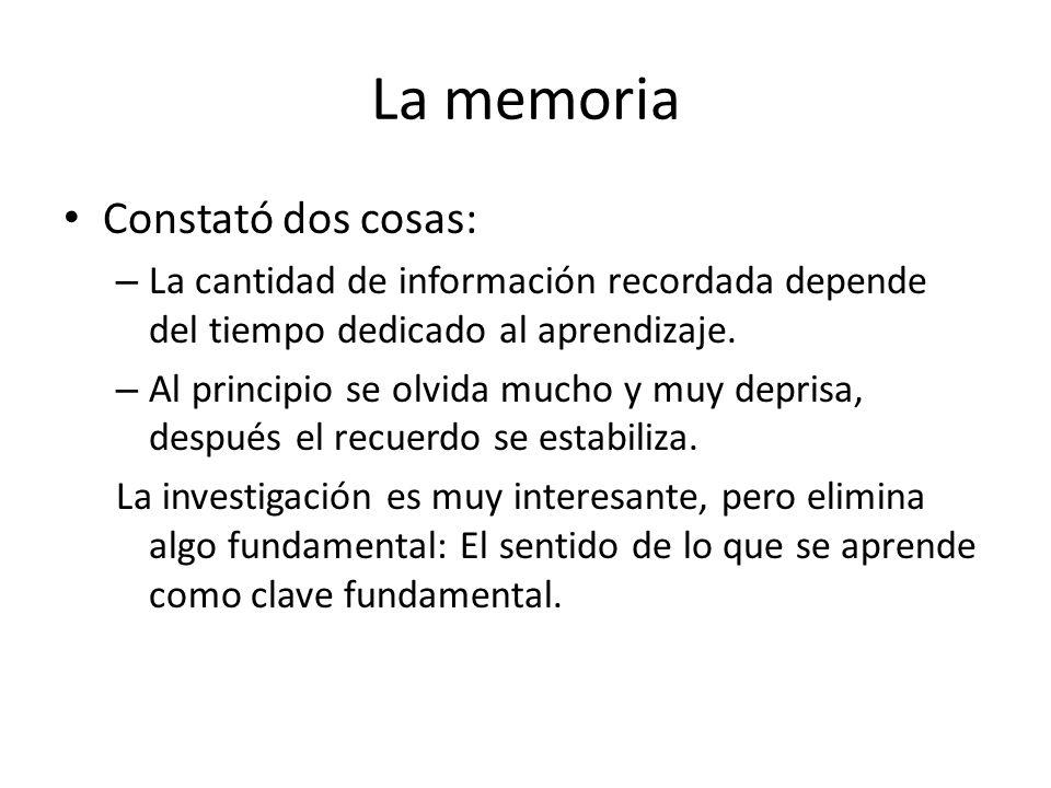 La memoria Constató dos cosas: – La cantidad de información recordada depende del tiempo dedicado al aprendizaje. – Al principio se olvida mucho y muy