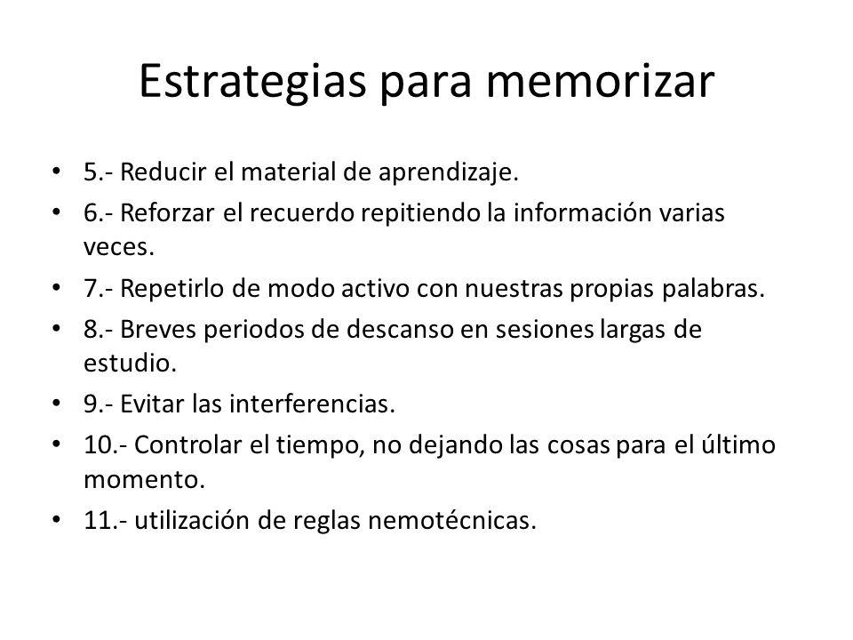 Estrategias para memorizar 5.- Reducir el material de aprendizaje. 6.- Reforzar el recuerdo repitiendo la información varias veces. 7.- Repetirlo de m