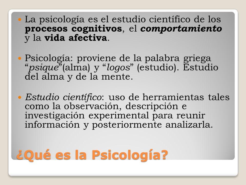 ¿Qué es la Psicología? La psicología es el estudio científico de los procesos cognitivos, el comportamiento y la vida afectiva. Psicología: proviene d