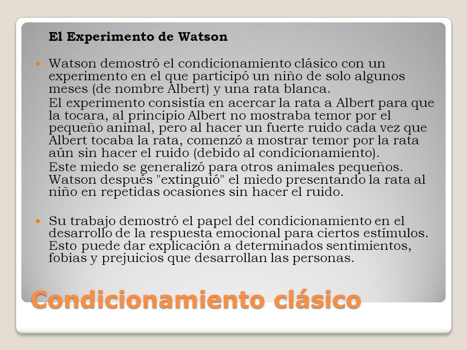Condicionamiento clásico El Experimento de Watson Watson demostró el condicionamiento clásico con un experimento en el que participó un niño de solo a