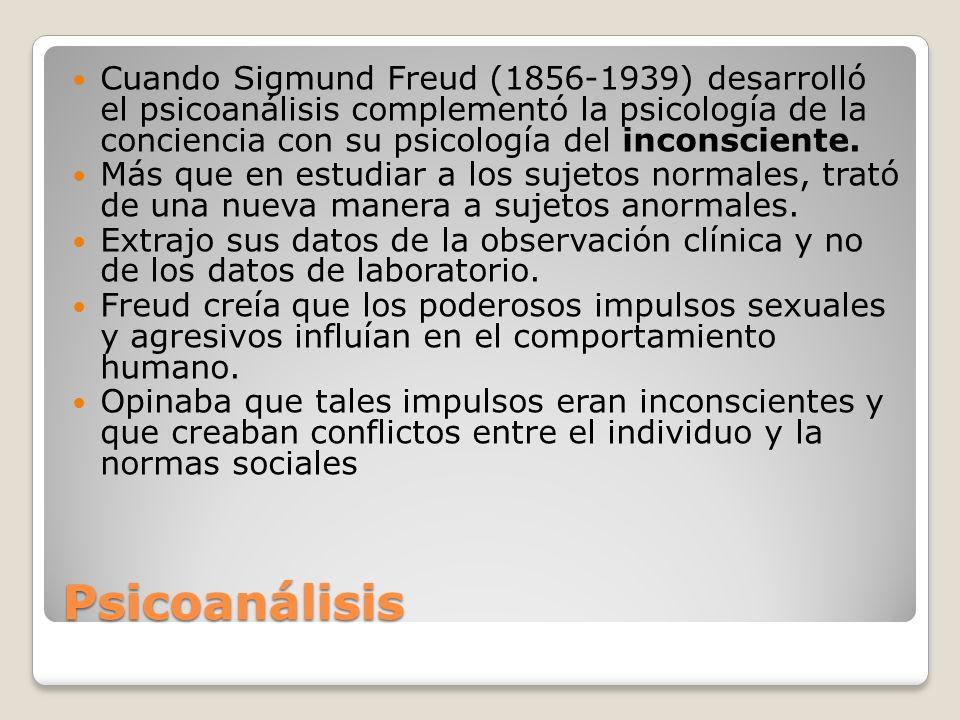 Psicoanálisis Cuando Sigmund Freud (1856-1939) desarrolló el psicoanálisis complementó la psicología de la conciencia con su psicología del inconscien
