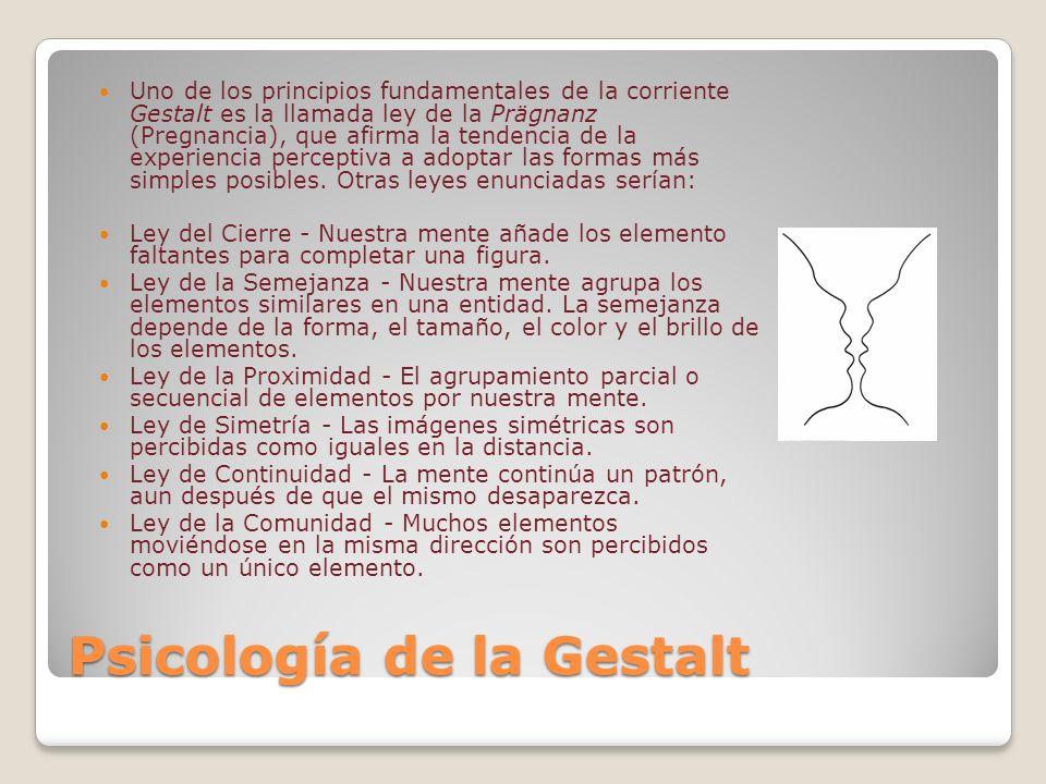Psicología de la Gestalt Uno de los principios fundamentales de la corriente Gestalt es la llamada ley de la Prägnanz (Pregnancia), que afirma la tend