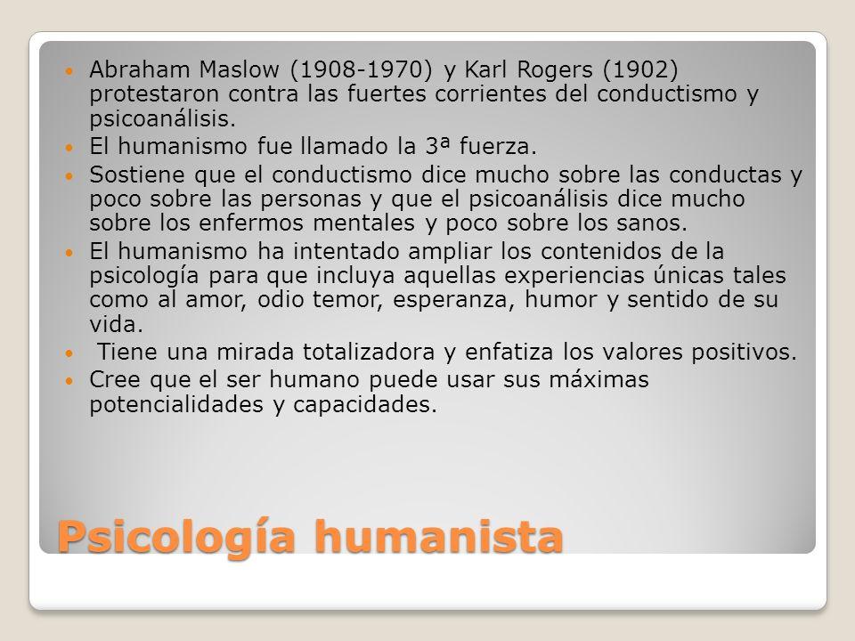 Psicología humanista Abraham Maslow (1908-1970) y Karl Rogers (1902) protestaron contra las fuertes corrientes del conductismo y psicoanálisis. El hum