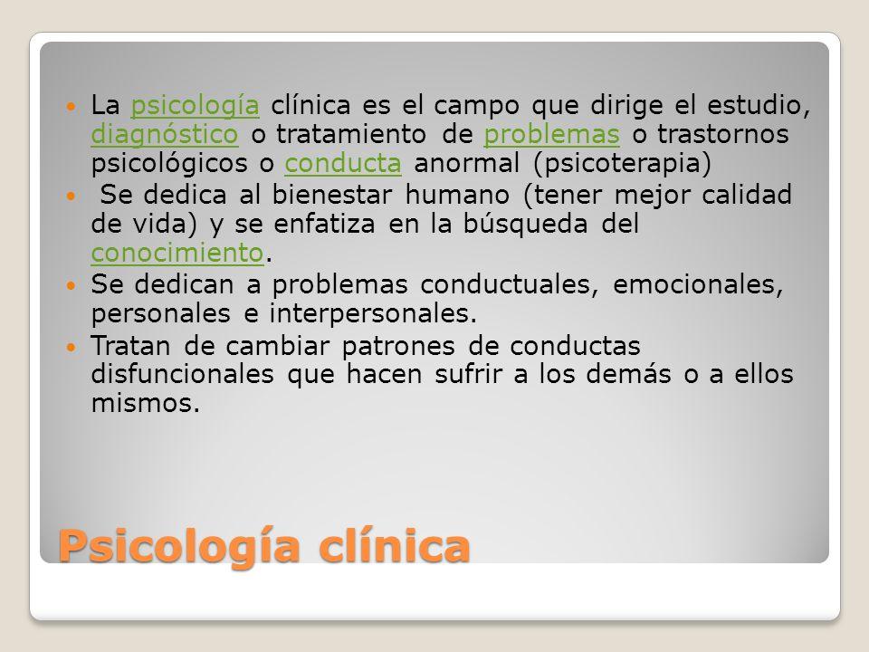Psicología clínica La psicología clínica es el campo que dirige el estudio, diagnóstico o tratamiento de problemas o trastornos psicológicos o conduct