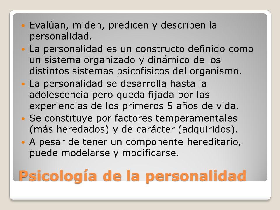 Psicología de la personalidad Evalúan, miden, predicen y describen la personalidad. La personalidad es un constructo definido como un sistema organiza