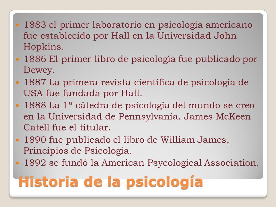 Historia de la psicología 1883 el primer laboratorio en psicología americano fue establecido por Hall en la Universidad John Hopkins. 1886 El primer l