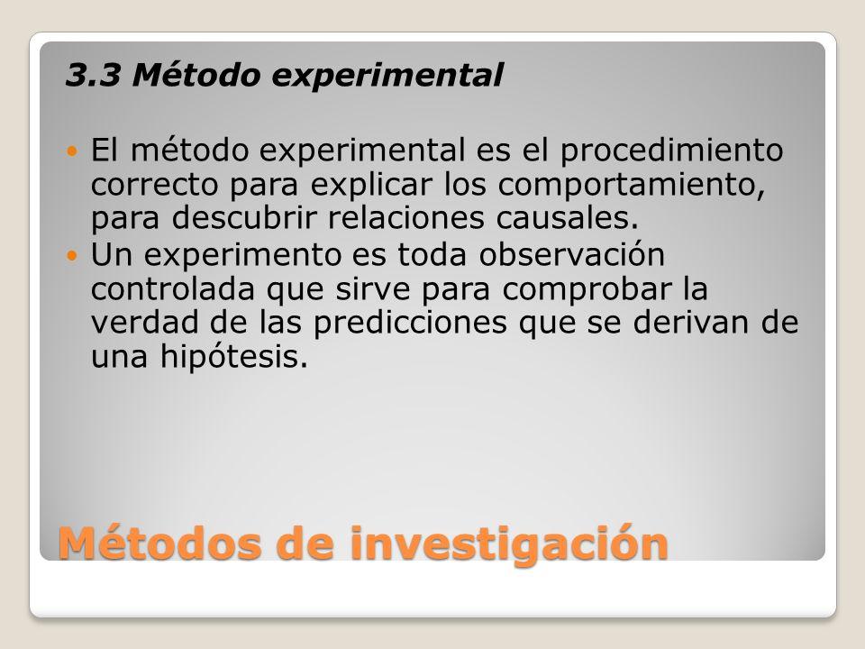 Métodos de investigación 3.3 Método experimental El método experimental es el procedimiento correcto para explicar los comportamiento, para descubrir