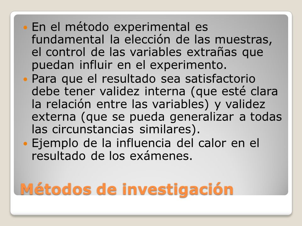 Métodos de investigación En el método experimental es fundamental la elección de las muestras, el control de las variables extrañas que puedan influir