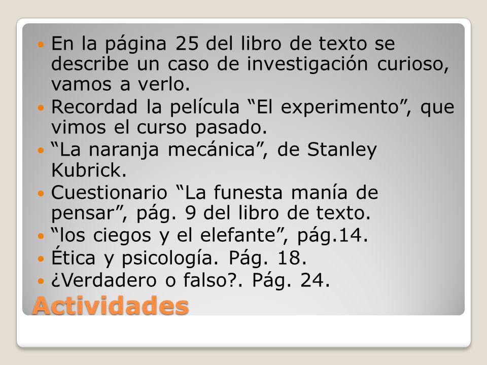 Actividades En la página 25 del libro de texto se describe un caso de investigación curioso, vamos a verlo. Recordad la película El experimento, que v