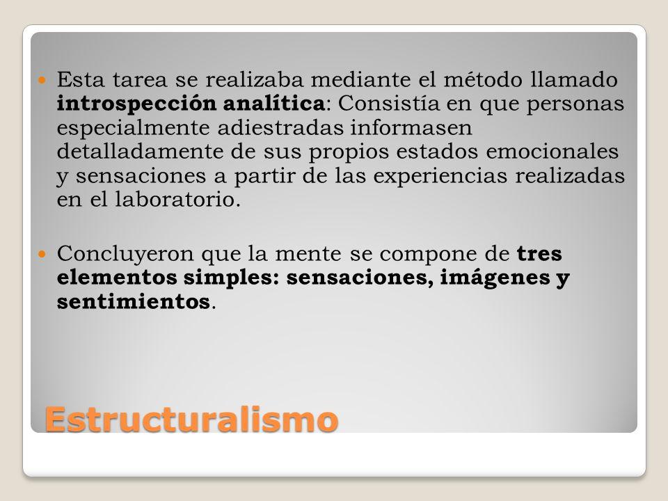 Estructuralismo Esta tarea se realizaba mediante el método llamado introspección analítica : Consistía en que personas especialmente adiestradas infor