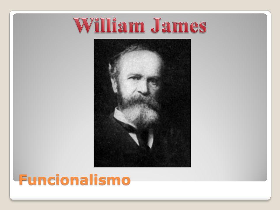 Funcionalismo William James y John Dewey Querían estudiar no el cómo funciona la mente, sino cuál es su función: el para qué.