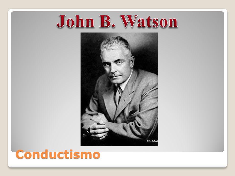Conductismo Con Watson (1878-1958) nace la psicología conductista que se había desarrollado a partir del estudio de la psicología animal.