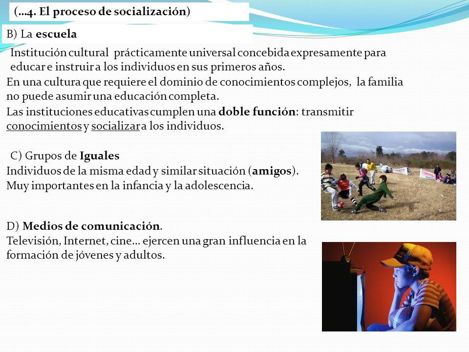 (…4. El proceso de socialización) B) La escuela Institución cultural prácticamente universal concebida expresamente para educar e instruir a los indiv