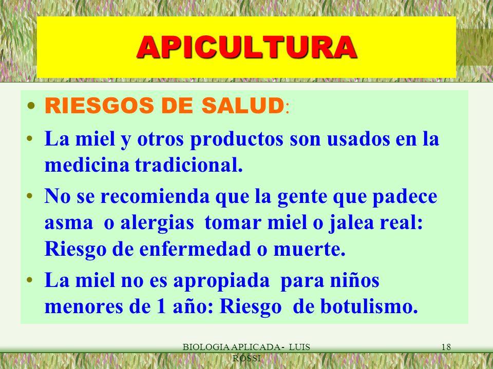 BIOLOGIA APLICADA - LUIS ROSSI 18 APICULTURA RIESGOS DE SALUD : La miel y otros productos son usados en la medicina tradicional. No se recomienda que