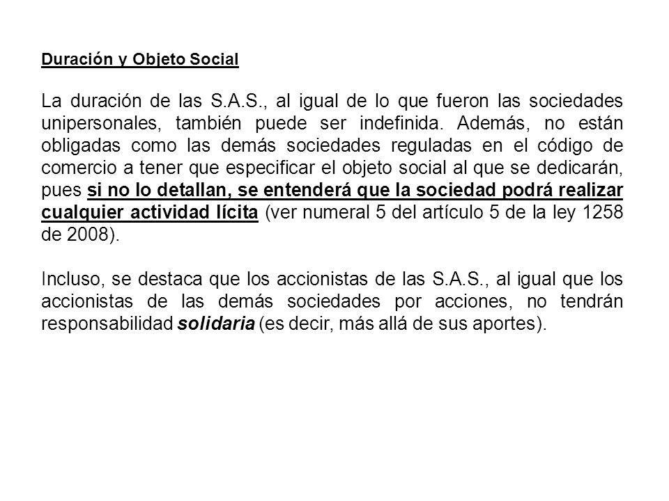 Duración y Objeto Social La duración de las S.A.S., al igual de lo que fueron las sociedades unipersonales, también puede ser indefinida. Además, no e