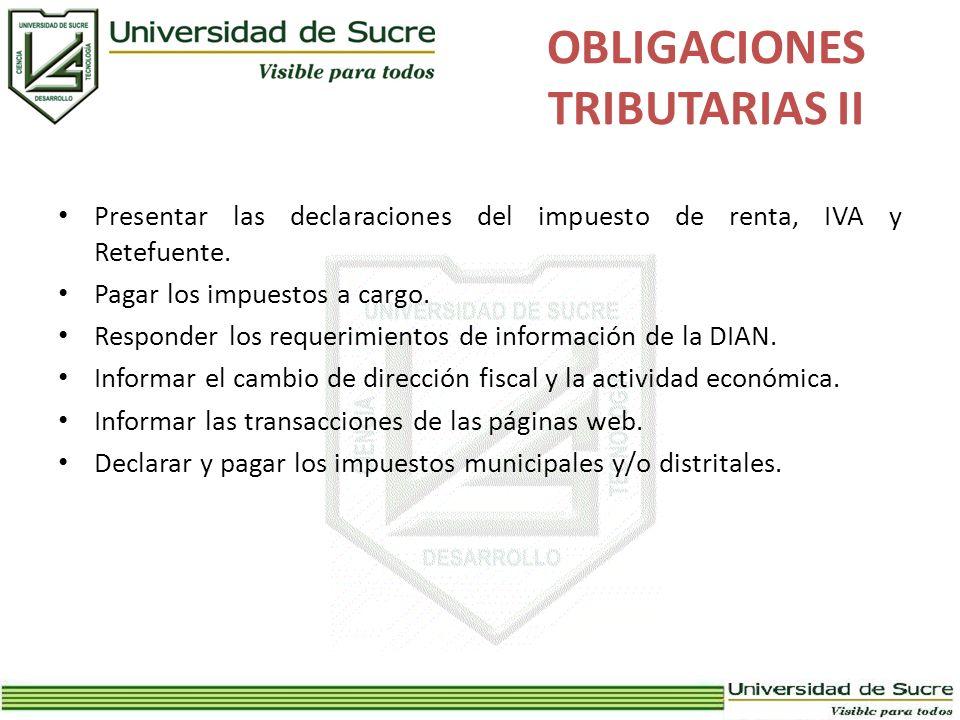OBLIGACIONES TRIBUTARIAS II Presentar las declaraciones del impuesto de renta, IVA y Retefuente. Pagar los impuestos a cargo. Responder los requerimie