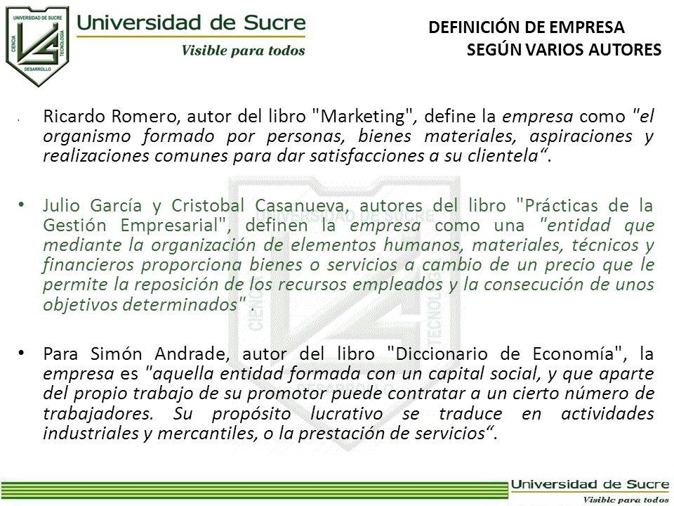 DEFINICIÓN DE EMPRESA SEGÚN VARIOS AUTORES Ricardo Romero, autor del libro