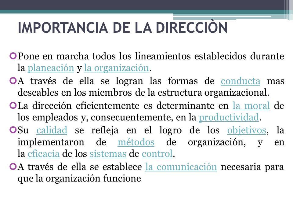 IMPORTANCIA DE LA DIRECCIÒN Pone en marcha todos los lineamientos establecidos durante la planeación y la organización.planeaciónla organización A tra