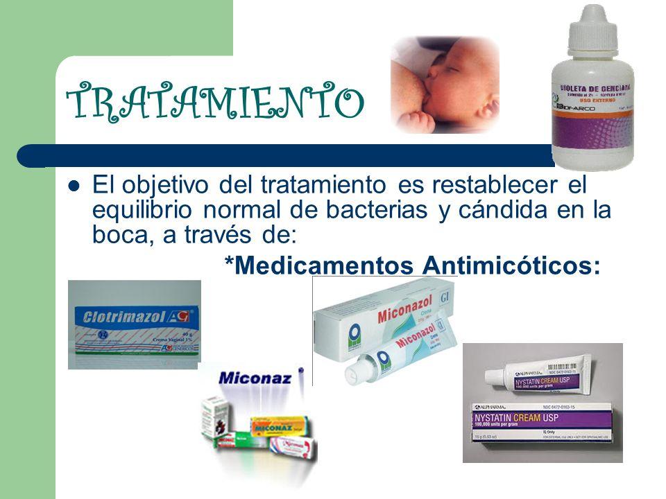 TRATAMIENTO El objetivo del tratamiento es restablecer el equilibrio normal de bacterias y cándida en la boca, a través de: *Medicamentos Antimicóticos: