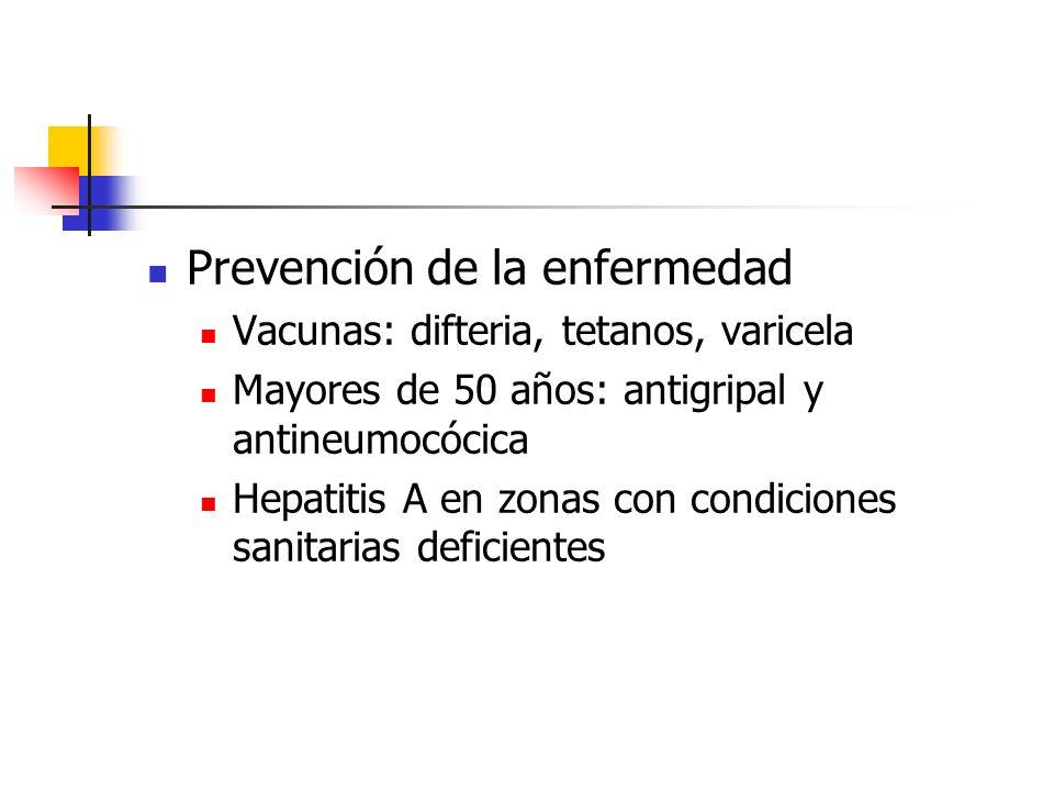 Prevención de la enfermedad Vacunas: difteria, tetanos, varicela Mayores de 50 años: antigripal y antineumocócica Hepatitis A en zonas con condiciones