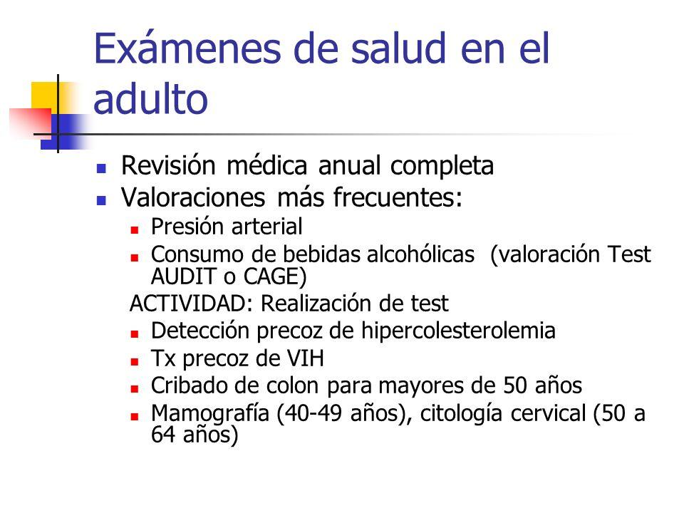 Exámenes de salud en el adulto Revisión médica anual completa Valoraciones más frecuentes: Presión arterial Consumo de bebidas alcohólicas (valoración