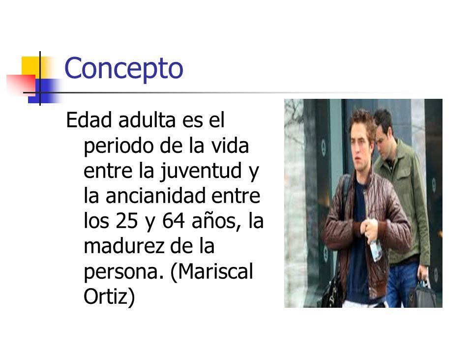 Concepto Edad adulta es el periodo de la vida entre la juventud y la ancianidad entre los 25 y 64 años, la madurez de la persona. (Mariscal Ortiz)