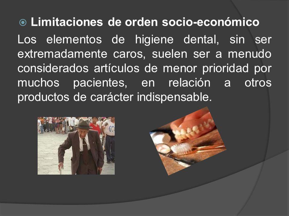 Limitaciones de orden socio-económico Los elementos de higiene dental, sin ser extremadamente caros, suelen ser a menudo considerados artículos de men