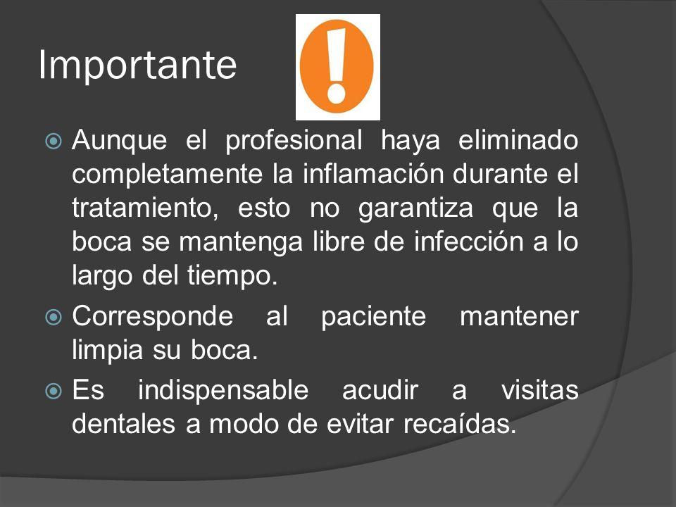 Importante Aunque el profesional haya eliminado completamente la inflamación durante el tratamiento, esto no garantiza que la boca se mantenga libre d