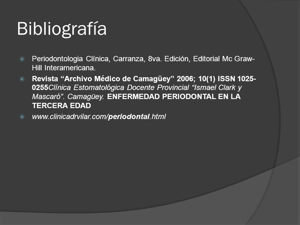 Bibliografía Periodontologia Clínica, Carranza, 8va. Edición, Editorial Mc Graw- Hill Interamericana. Revista Archivo Médico de Camagüey 2006; 10(1) I