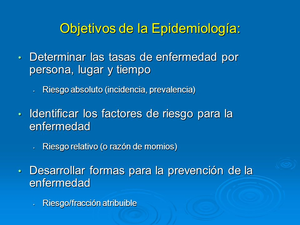 Objetivos de la Epidemiología: Determinar las tasas de enfermedad por persona, lugar y tiempo Determinar las tasas de enfermedad por persona, lugar y