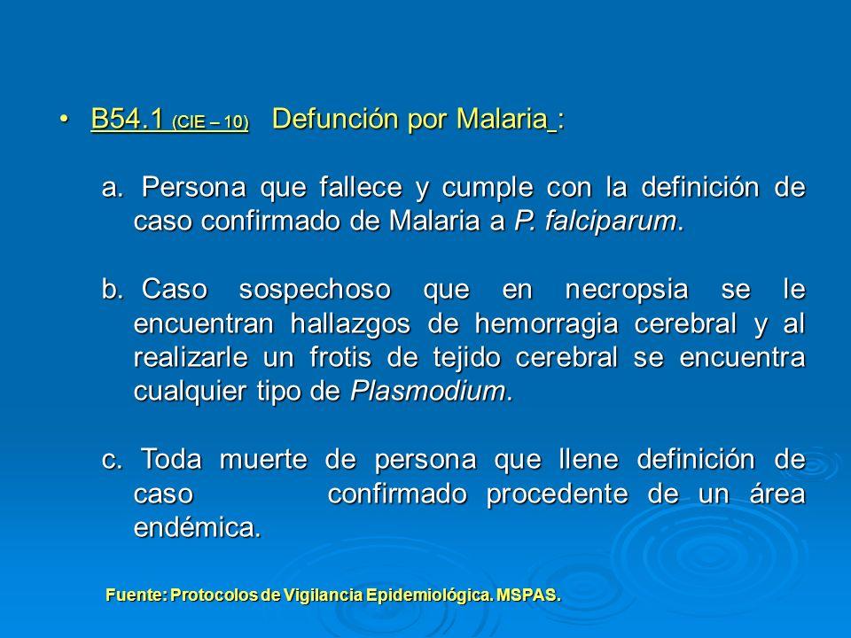 B54.1 (CIE – 10) Defunción por Malaria :B54.1 (CIE – 10) Defunción por Malaria : a. Persona que fallece y cumple con la definición de caso confirmado