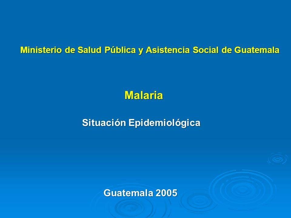 Malaria Situación Epidemiológica Ministerio de Salud Pública y Asistencia Social de Guatemala Guatemala 2005