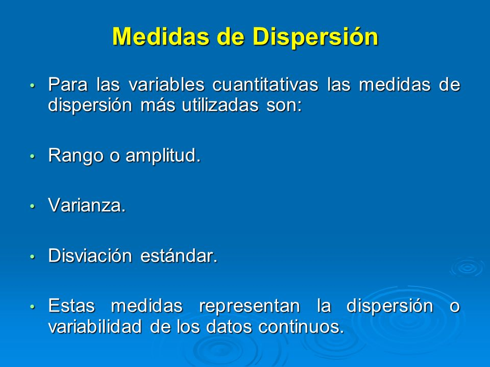 Medidas de Dispersión Para las variables cuantitativas las medidas de dispersión más utilizadas son: Para las variables cuantitativas las medidas de d