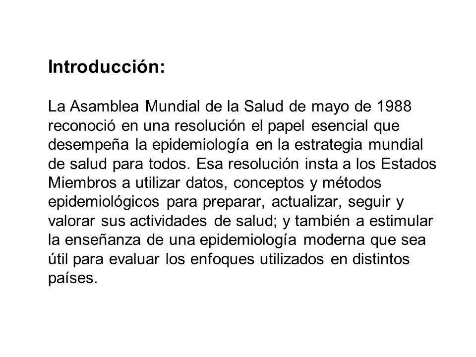 Introducción: La Asamblea Mundial de la Salud de mayo de 1988 reconoció en una resolución el papel esencial que desempeña la epidemiología en la estra