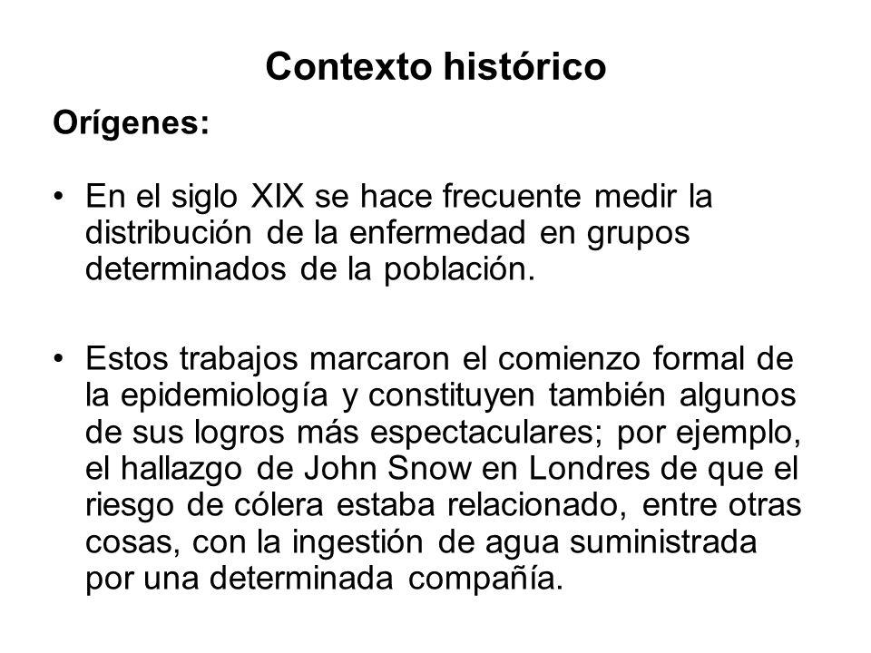 Contexto histórico Orígenes: En el siglo XIX se hace frecuente medir la distribución de la enfermedad en grupos determinados de la población. Estos tr