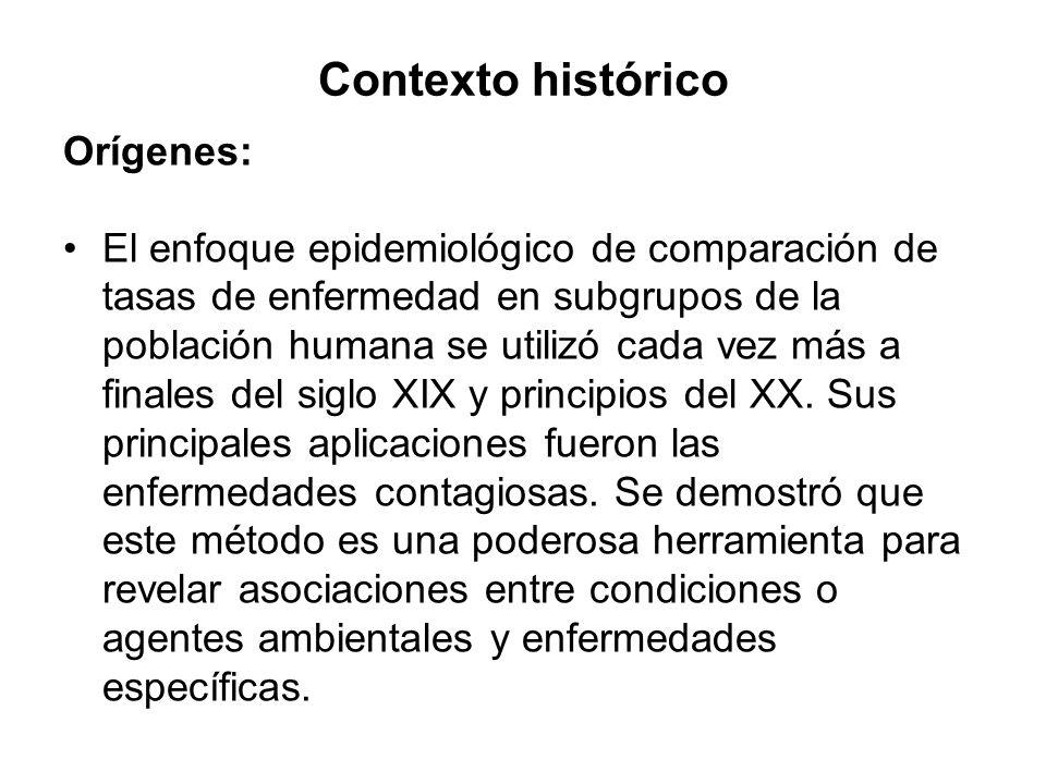 Contexto histórico Orígenes: El enfoque epidemiológico de comparación de tasas de enfermedad en subgrupos de la población humana se utilizó cada vez m