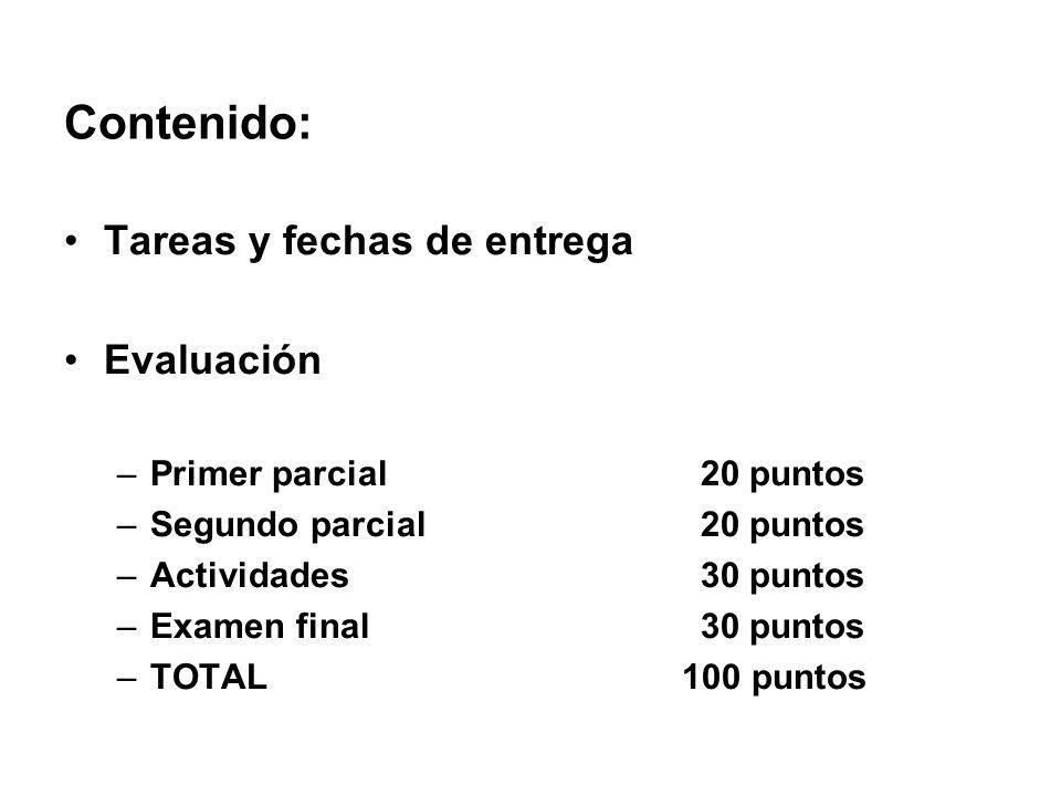 Contenido: Tareas y fechas de entrega Evaluación –Primer parcial20 puntos –Segundo parcial20 puntos –Actividades30 puntos –Examen final30 puntos –TOTA