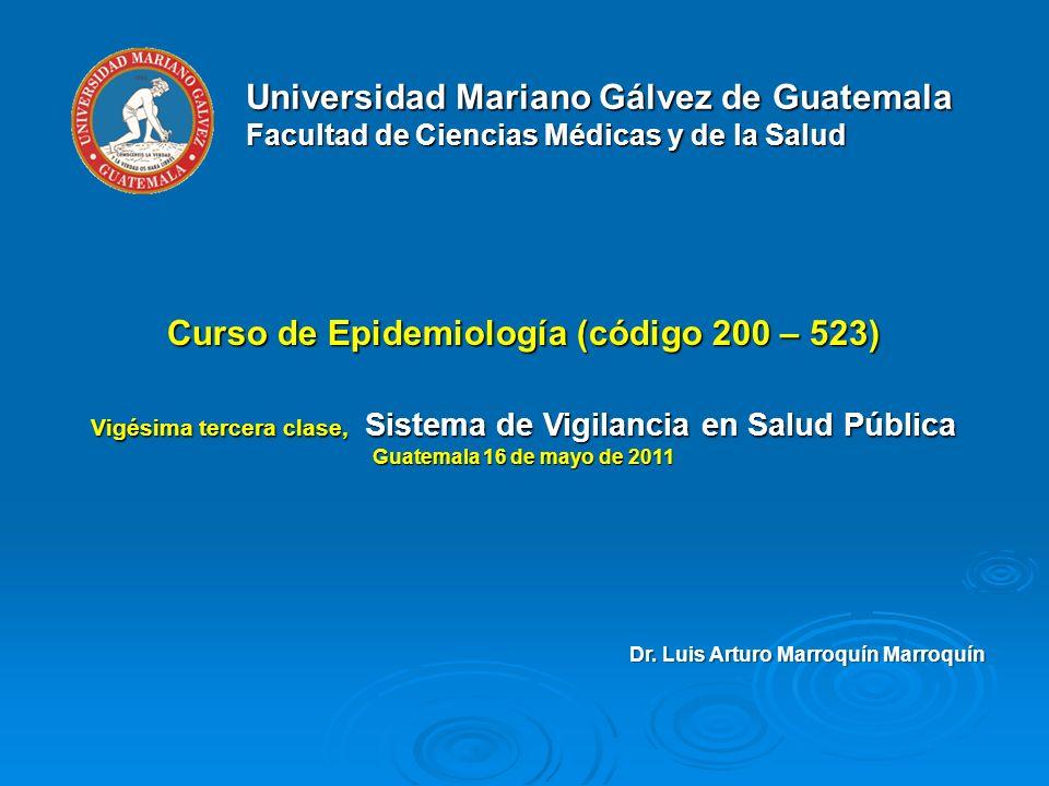 Universidad Mariano Gálvez de Guatemala Facultad de Ciencias Médicas y de la Salud Curso de Epidemiología (código 200 – 523) Vigésima tercera clase, S