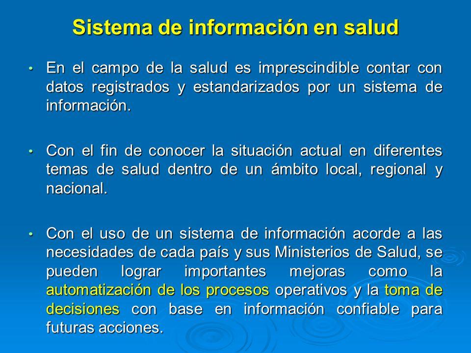 Sistema de información en salud En el campo de la salud es imprescindible contar con datos registrados y estandarizados por un sistema de información.