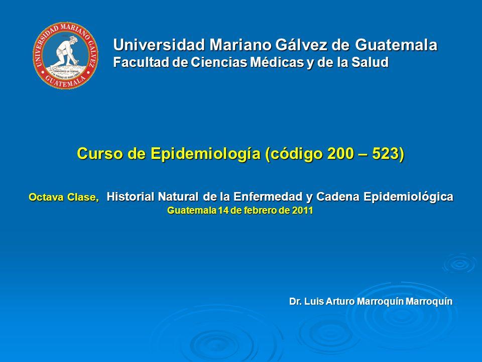 Universidad Mariano Gálvez de Guatemala Facultad de Ciencias Médicas y de la Salud Curso de Epidemiología (código 200 – 523) Octava Clase, Historial N