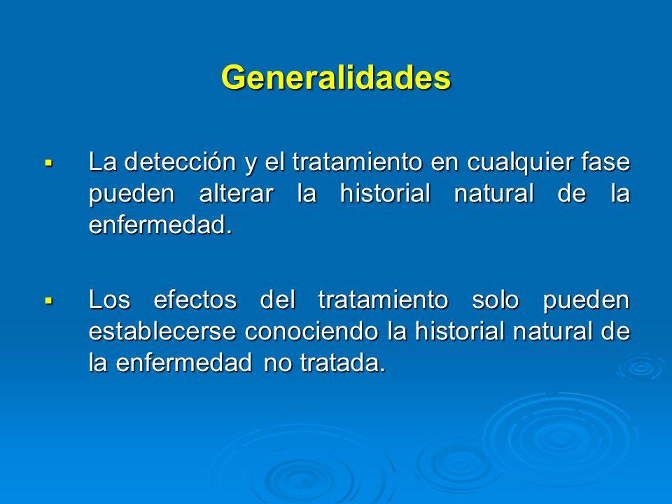 Generalidades La detección y el tratamiento en cualquier fase pueden alterar la historial natural de la enfermedad. La detección y el tratamiento en c